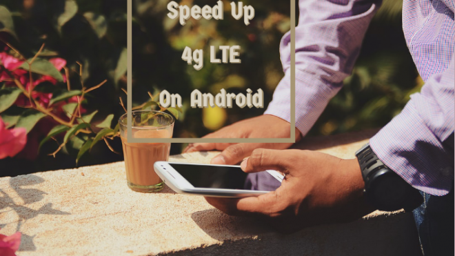 how to make 4g faster on android
